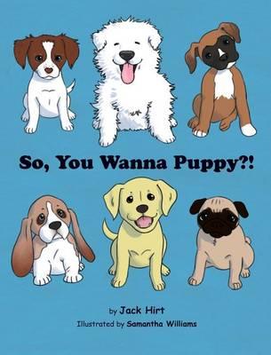 So, You Wanna Puppy?! (Hardback)