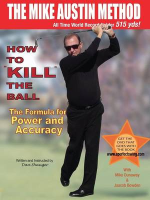 """How to """"kill"""" the Ball: The Formula for Power and Accuracy - Daniel Shauger (Paperback)"""