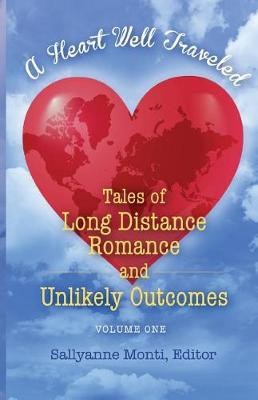 A Heart Well Traveled: Tales of Long Distance Romance and Unlikely Outcomes (Paperback)