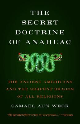 The Secret Doctrine of Anahuac: The Ancient Americans and the Serpent-Dragon of All Religions (Paperback)