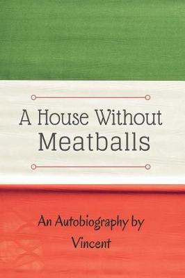 A House Without Meatballs: A Biography (Paperback)