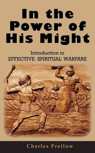 In the Power of His Might Introduction to Effective Spiritual Warfare (Paperback)