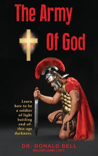 The Army of God: Learn how to be a soldier of light battling end-of-this-age darkness. (Paperback)
