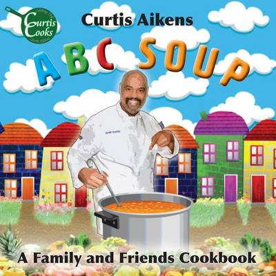 ABC Soup: A Family and Friends Cookbook (Paperback)