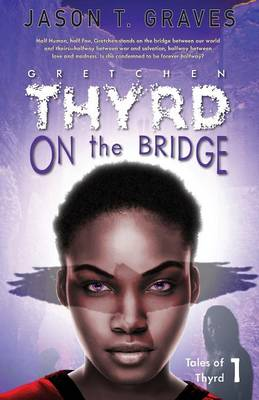Gretchen Thyrd On the Bridge - Tales of Thyrd 1 (Paperback)