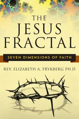 The Jesus Fractal: Seven Dimensions of Faith (Paperback)