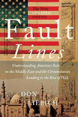 Fault Lines, the New Updated Edition: Understanding America's Role in the Middle East and the Circumstances Leading to the Rise of Isis (Paperback)