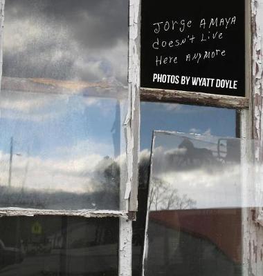 Jorge Amaya Doesn't Live Here Anymore (Hardback)