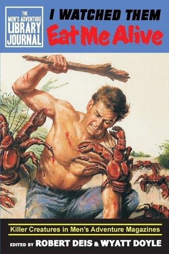 I Watched Them Eat Me Alive: Killer Creatures in Men's Adventure Magazines - Men's Adventure Library Journal 1 (Paperback)