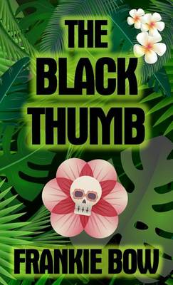 The Black Thumb: In Which Molly Takes on Tropical Gardening, a Toxic Frenemy, a Rocky Engagement, Her Albanian Heritage, and Murder - Molly Barda Mysteries 3 (Hardback)