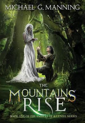 The Mountains Rise - Embers of Illeniel 1 (Hardback)