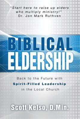 Biblical Eldership: Back to the Future with Spirit - Filled Leadership in the Local Church (Paperback)
