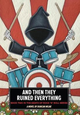 And Then They Ruined Everything: Book Two in the Death of Rock 'n' Roll Series - Death of Rock 'n' Roll TWO (Hardback)
