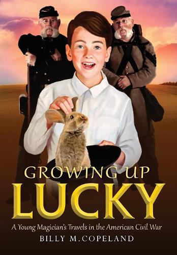 Growing Up Lucky: A Young Magician's Travels in the American Civil War (Hardback)