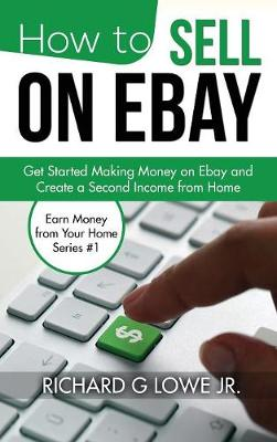 How to Sell on Ebay: Get Started Making Money on Ebay and Create a Second Income from Home (Hardback)