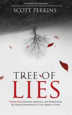 Tree of Lies: Transforming Decisions, Behaviors, and Relationships by Gaining Perspective on Your Identity in Christ (Hardback)