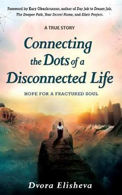 Connecting the Dots of a Disconnected Life: Hope for a Fractured Soul (Hardback)