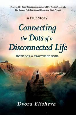 Connecting the Dots of a Disconnected Life: Hope for a Fractured Soul (Paperback)