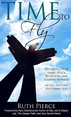 Time to Fly: Breaking Free from Stuck Behaviors and Soaring Towards an All-Around Healthier You (Hardback)