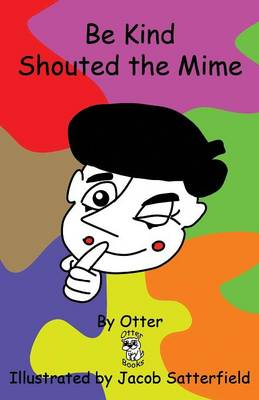 Be Kind Shouted the Mime (Paperback)