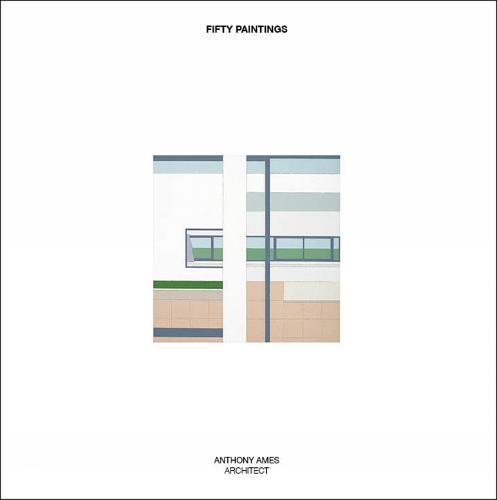 Fifty Paintings: Anthony Ames Architect (Hardback)
