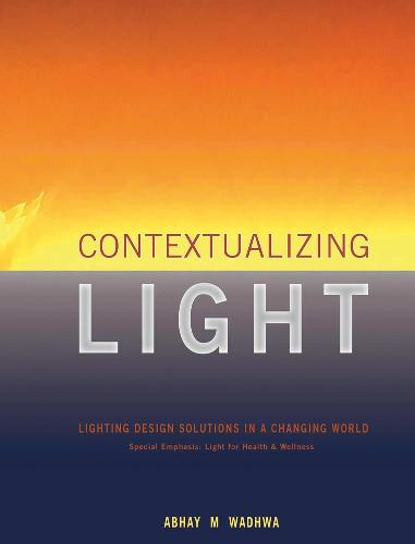 Contextualizing Light: Lighting Design Solutions in a Changing World (Hardback)