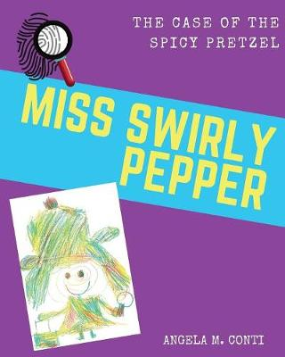 Miss Swirly Pepper: The Case of the Spicy Pretzel (Paperback)
