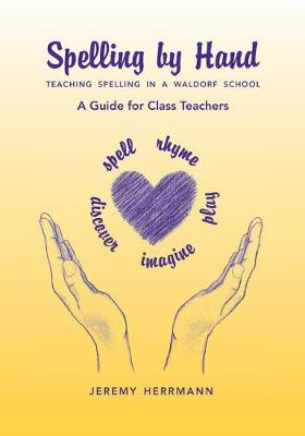 Spelling by Hand: Teaching Spelling in a Waldorf School: A Guide for Class Teachers