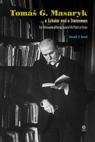 Tomas G Masaryk a Scholar and a Statesman: The Philosophical Background of His Political Views (Hardback)