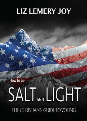 How to Be Salt and Light: The Christian's Guide to Voting (Paperback)