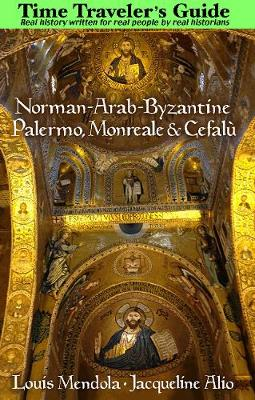 The Time Traveler's Guide to Norman-Arab-Byzantine Palermo, Monreale and Cefalu (Paperback)