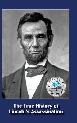 The True History of Lincoln's Assassination (Hardback)