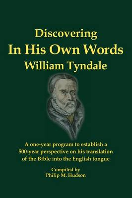 In His Own Words - Discovering William Tyndale (Hardback)