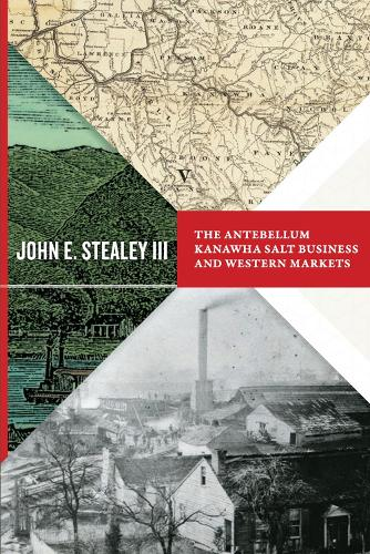 The Antebellum Kanawha Salt Business and Western Markets - West Virginia & Appalachia (Paperback)