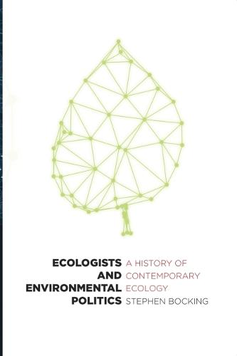 Ecologists and Environmental Politics: A History of Contemporary Ecology (Paperback)