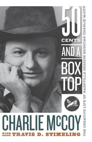 Fifty Cents and a Box Top: The Creative Life of Nashville Session Musician Charlie McCoy - Sounding Appalachia (Paperback)