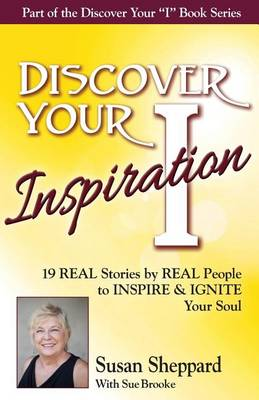 Discover Your Inspiration Susan Sheppard Edition: Real Stories by Real People to Inspire and Ignite Your Soul (Paperback)