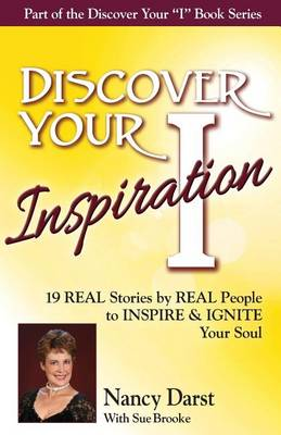 Discover Your Inspiration Nancy Darst Edition: Real Stories by Real People to Inspire and Ignite Your Soul (Paperback)
