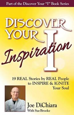 Discover Your Inspiration Joe DiChiara Edition: Real Stories by Real People to Inspire and Ignite Your Soul (Paperback)