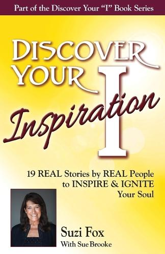 Discover Your Inspiration Suzi Fox Edition: Real Stories by Real People to Inspire and Ignite Your Soul (Paperback)