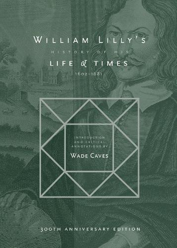 William Lilly's History of His Life and Times: From the Year 1602to1681 (Paperback)