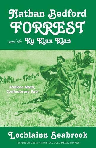 Nathan Bedford Forrest and the Ku Klux Klan: Yankee Myth, Confederate Fact (Paperback)