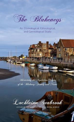 The Blakeneys: An Etymological, Ethnological, and Genealogical Study (Hardback)