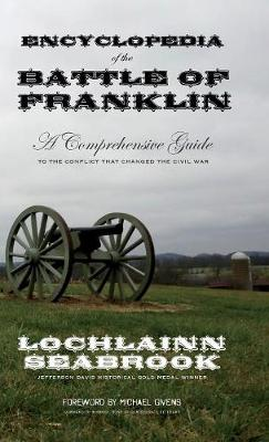 Encyclopedia of the Battle of Franklin: A Comprehensive Guide to the Conflict That Changed the Civil War (Hardback)