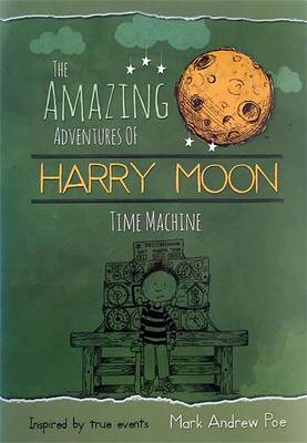 The Amazing Adventures of Harry Moon Time Machine (Hardback)