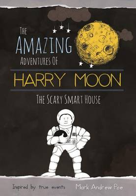 The Amazing Adventures Of Harry Moon The Smart Scary House (Hardback)