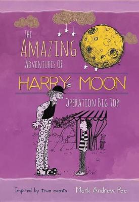 The Amazing Adventures of Harry Moon Operation Big Top (Hardback)