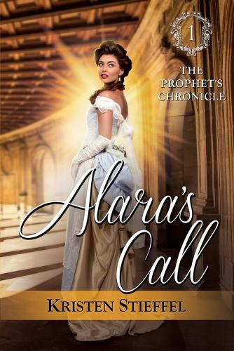 Alara's Call: The Prophet's Chronicle, One (Paperback)