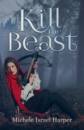 Kill the Beast: Book One of the Beast Hunters - Beast Hunters 1 (Paperback)