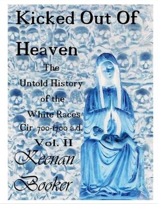 Kicked Out of Heaven Vol. II: The Untold History of the White Races Cir 700-1700 A.d. (Paperback)